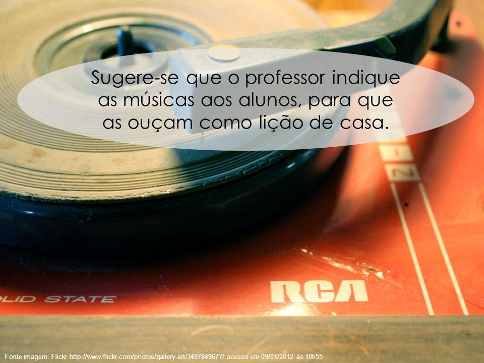 Sugere-se que o professor indique as músicas aos alunos, para que as ouçam como lição de casa.