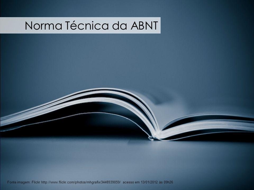 Norma Técnica da ABNT Fonte imagem: Flickr http://www.flickr.com/photos/mhgrafix/3448939059/ acesso em 13/01/2012 às 09h26.