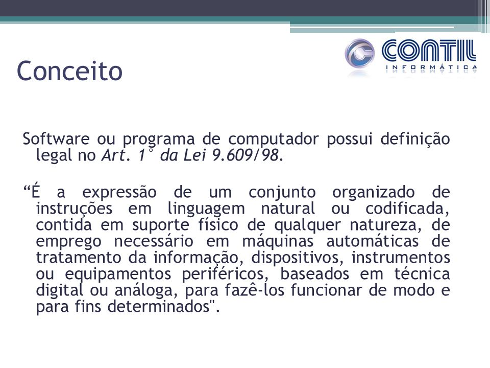 Conceito Software ou programa de computador possui definição legal no Art. 1° da Lei 9.609/98.