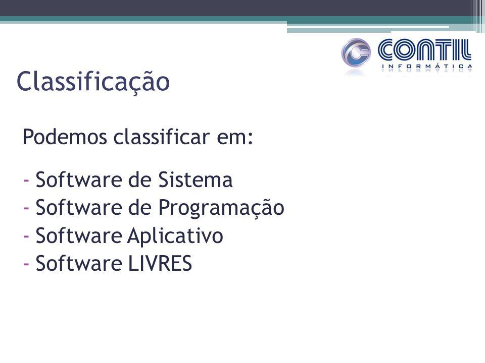 Classificação Podemos classificar em: Software de Sistema