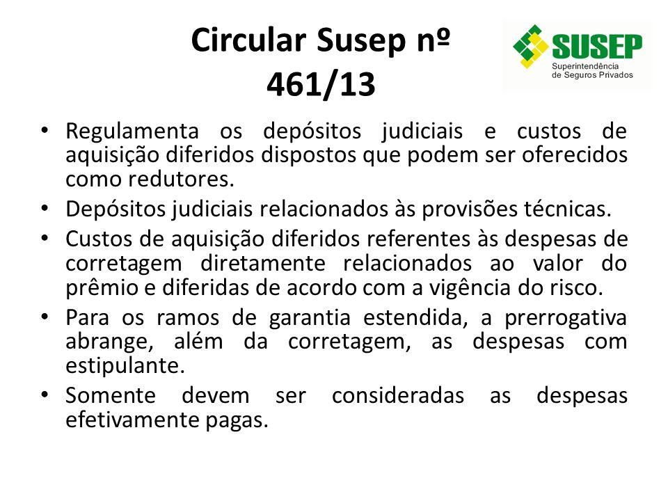 Circular Susep nº 461/13 Regulamenta os depósitos judiciais e custos de aquisição diferidos dispostos que podem ser oferecidos como redutores.