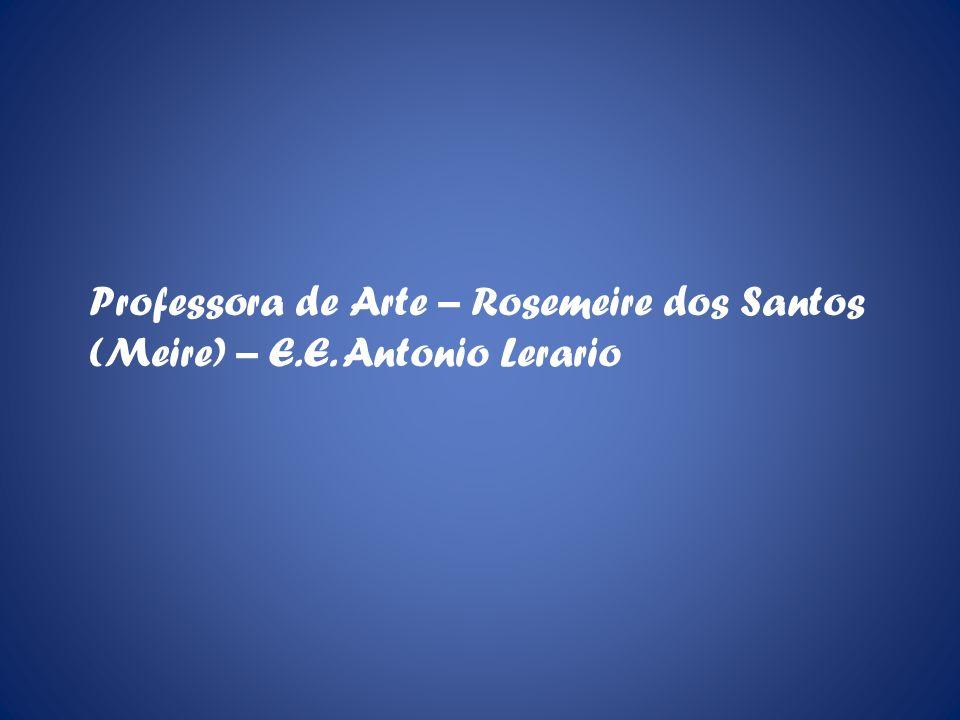 Professora de Arte – Rosemeire dos Santos (Meire) – E. E