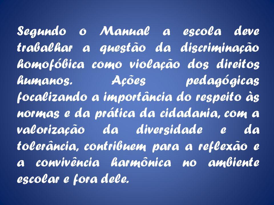 Segundo o Manual a escola deve trabalhar a questão da discriminação homofóbica como violação dos direitos humanos.