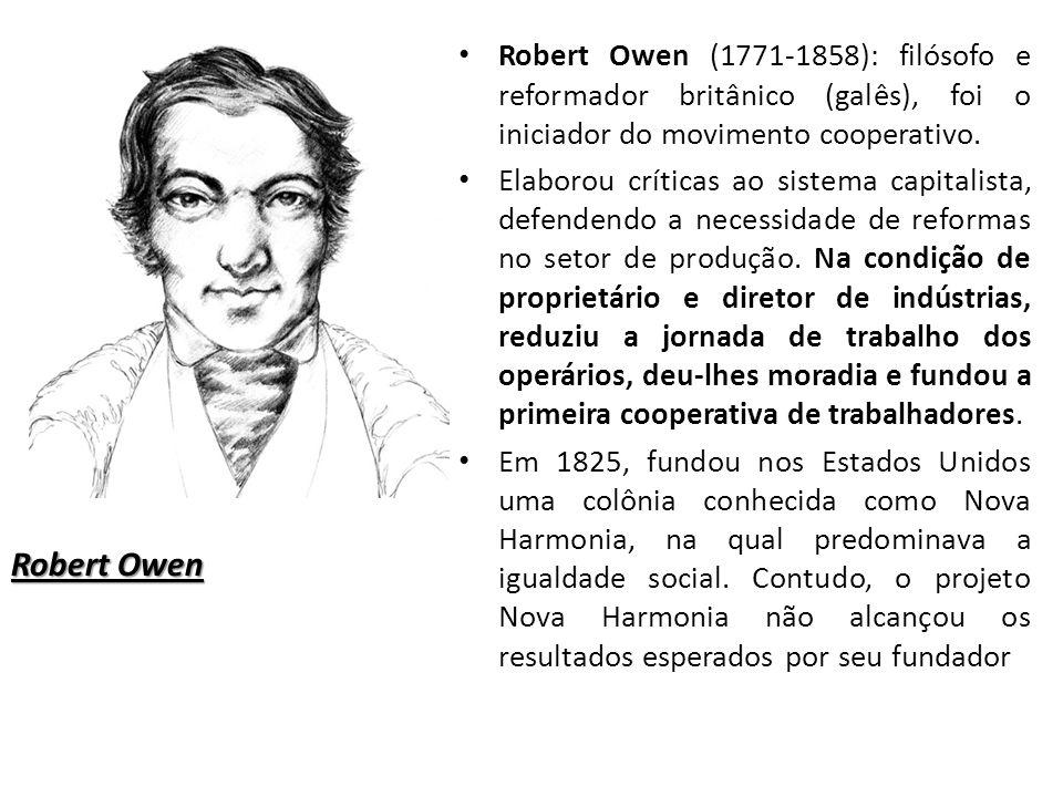 Robert Owen (1771-1858): filósofo e reformador britânico (galês), foi o iniciador do movimento cooperativo.