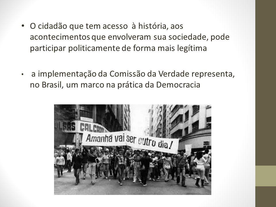 O cidadão que tem acesso à história, aos acontecimentos que envolveram sua sociedade, pode participar politicamente de forma mais legítima