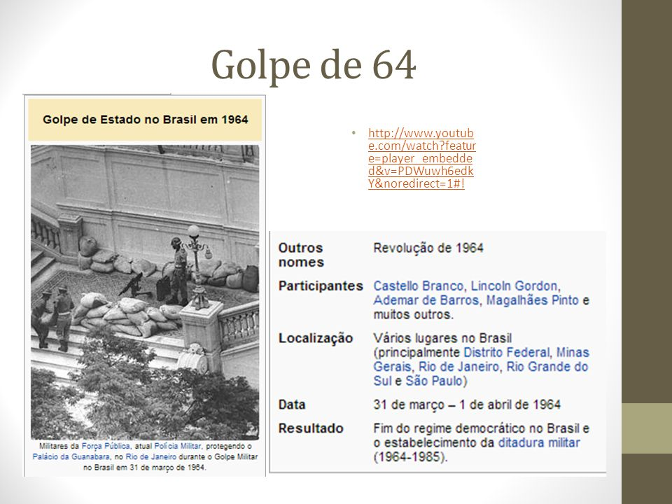 Golpe de 64 http://www.youtube.com/watch feature=player_embedded&v=PDWuwh6edkY&noredirect=1#!