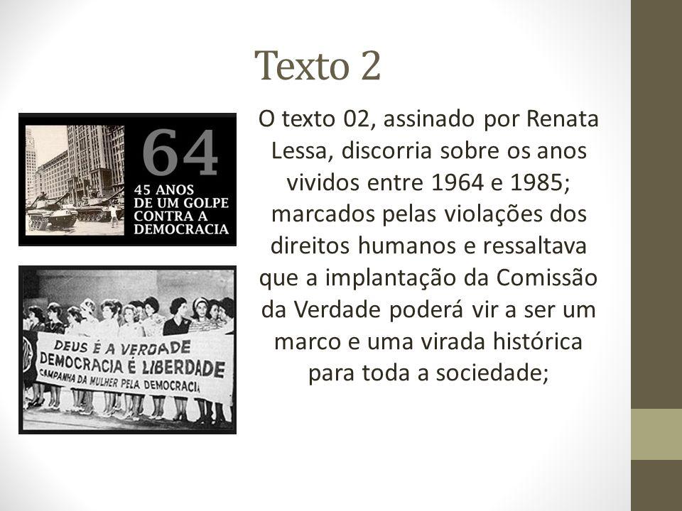 Texto 2 O texto 02, assinado por Renata Lessa, discorria sobre os anos vividos entre 1964 e 1985; marcados pelas violações dos.