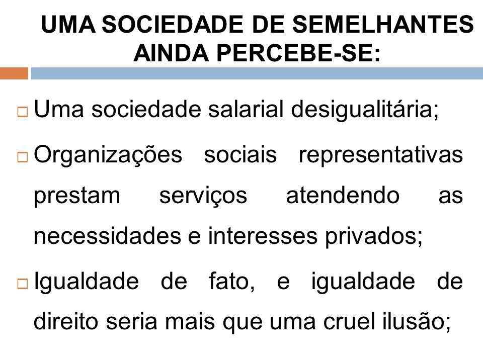 UMA SOCIEDADE DE SEMELHANTES AINDA PERCEBE-SE: