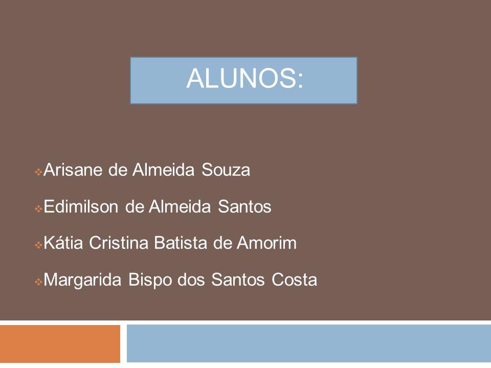 ALUNOS: Arisane de Almeida Souza Edimilson de Almeida Santos