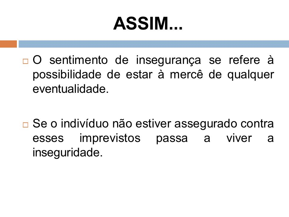 ASSIM... O sentimento de insegurança se refere à possibilidade de estar à mercê de qualquer eventualidade.