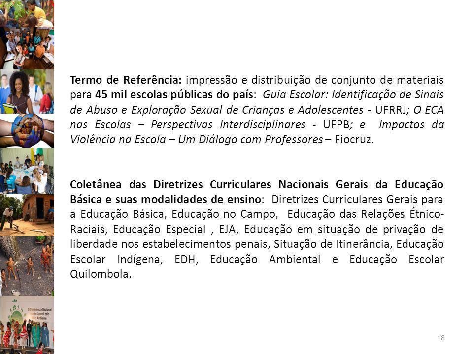Termo de Referência: impressão e distribuição de conjunto de materiais para 45 mil escolas públicas do país: Guia Escolar: Identificação de Sinais de Abuso e Exploração Sexual de Crianças e Adolescentes - UFRRJ; O ECA nas Escolas – Perspectivas Interdisciplinares - UFPB; e Impactos da Violência na Escola – Um Diálogo com Professores – Fiocruz.