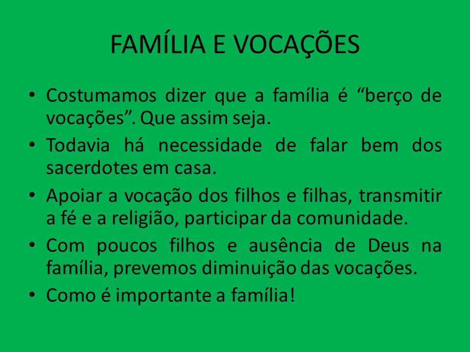 FAMÍLIA E VOCAÇÕES Costumamos dizer que a família é berço de vocações . Que assim seja. Todavia há necessidade de falar bem dos sacerdotes em casa.