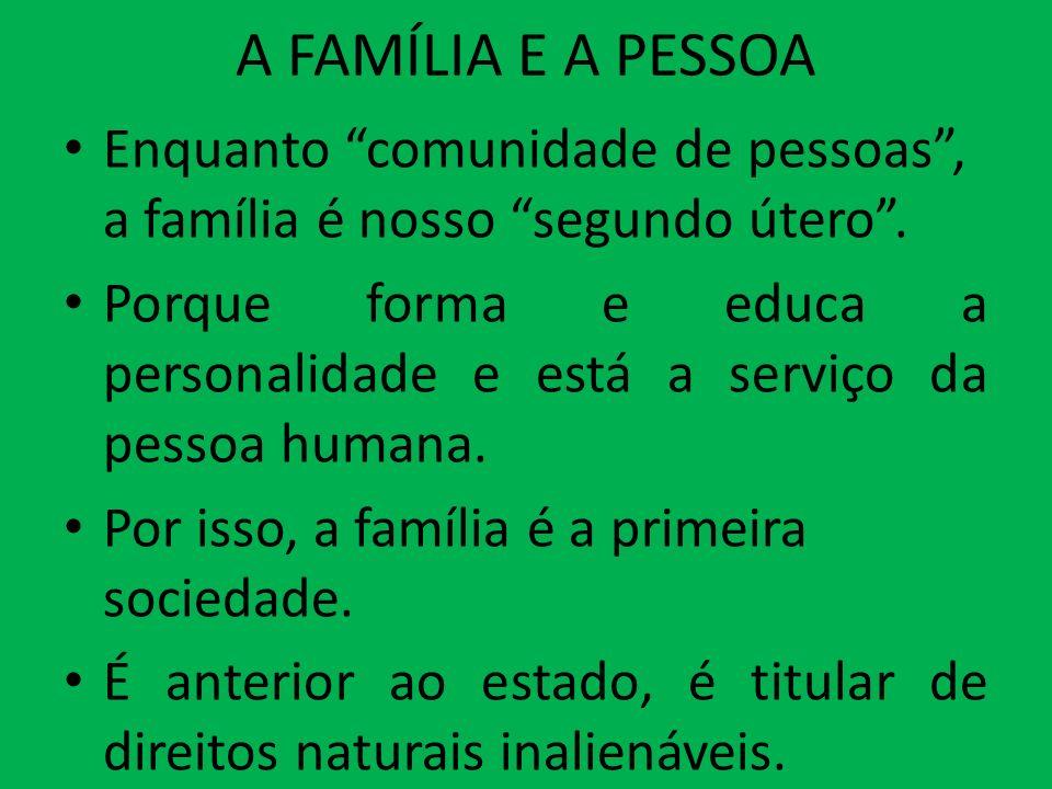 A FAMÍLIA E A PESSOA Enquanto comunidade de pessoas , a família é nosso segundo útero .