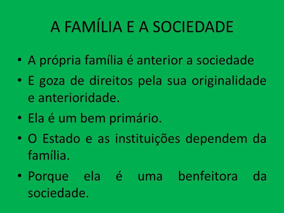 A FAMÍLIA E A SOCIEDADE A própria família é anterior a sociedade