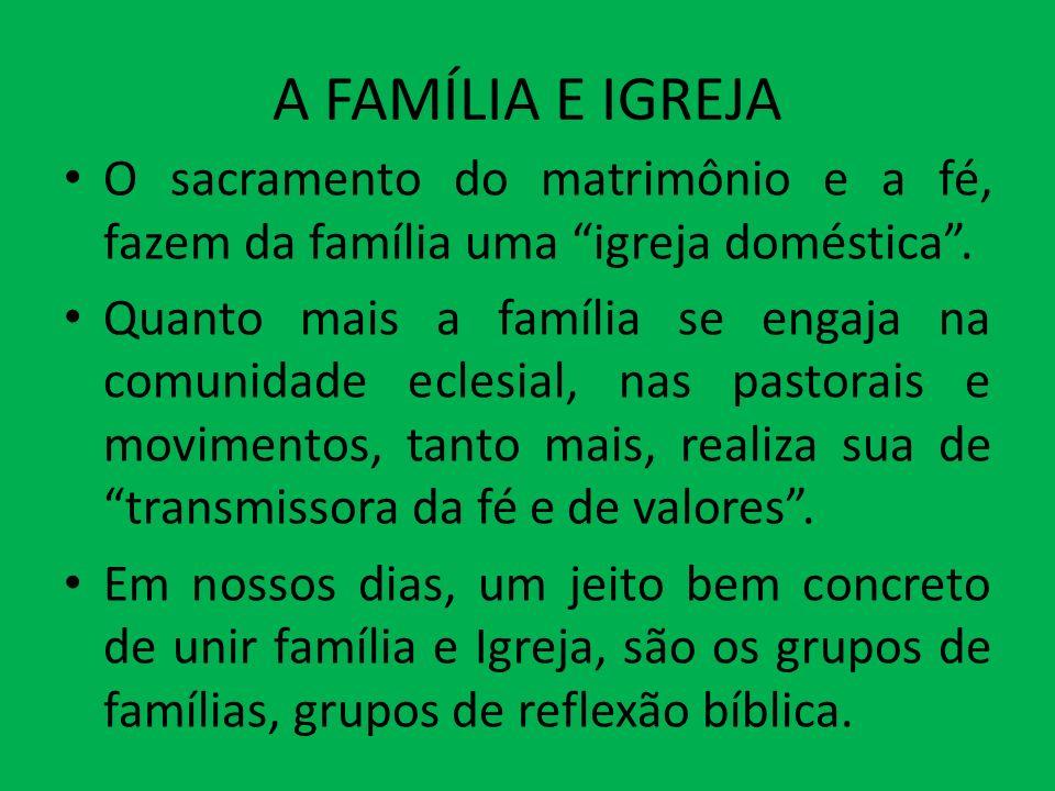 A FAMÍLIA E IGREJA O sacramento do matrimônio e a fé, fazem da família uma igreja doméstica .