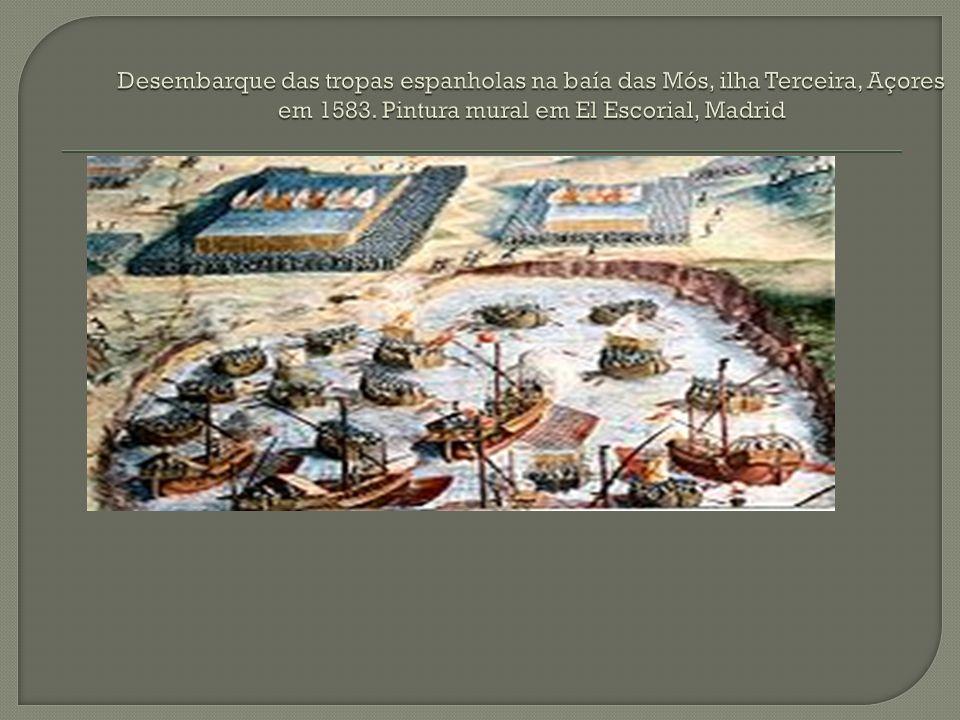 Desembarque das tropas espanholas na baía das Mós, ilha Terceira, Açores em 1583.