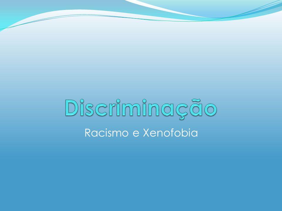 Discriminação Racismo e Xenofobia