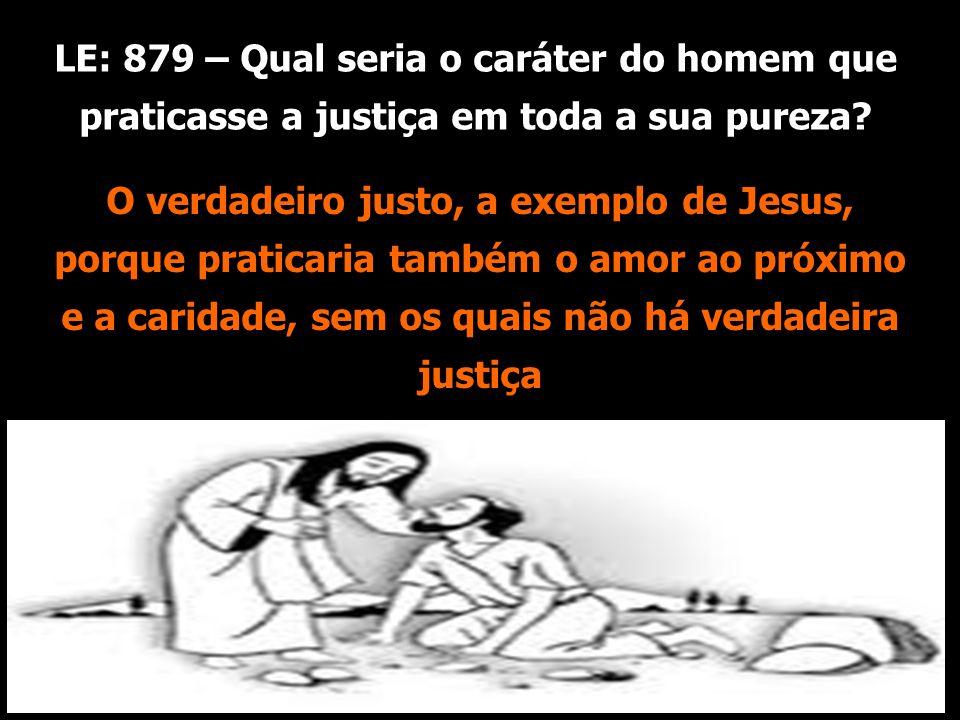 LE: 879 – Qual seria o caráter do homem que praticasse a justiça em toda a sua pureza