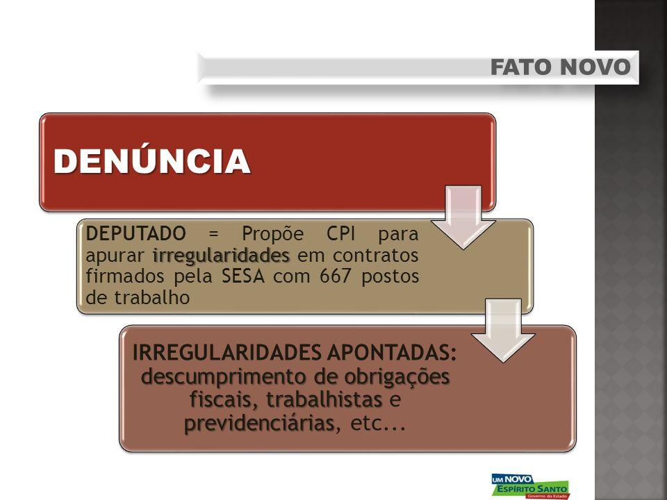 FATO NOVO DENÚNCIA. DEPUTADO = Propõe CPI para apurar irregularidades em contratos firmados pela SESA com 667 postos de trabalho.
