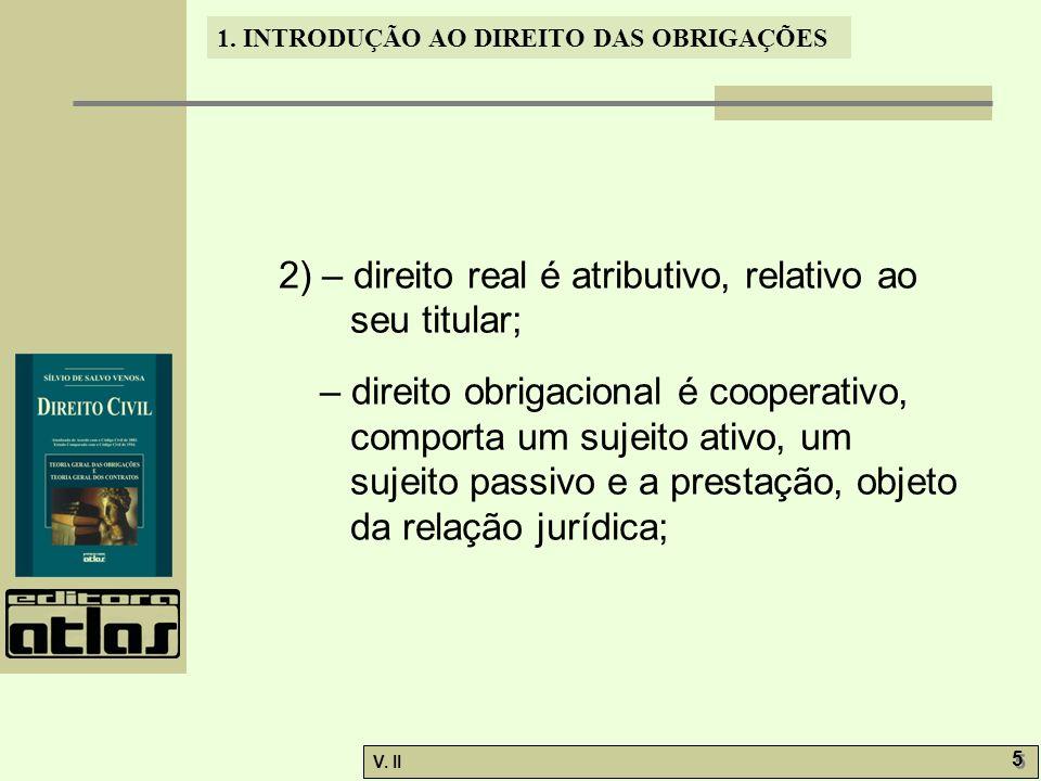 2) – direito real é atributivo, relativo ao seu titular;
