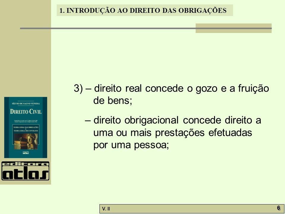 3) – direito real concede o gozo e a fruição de bens;