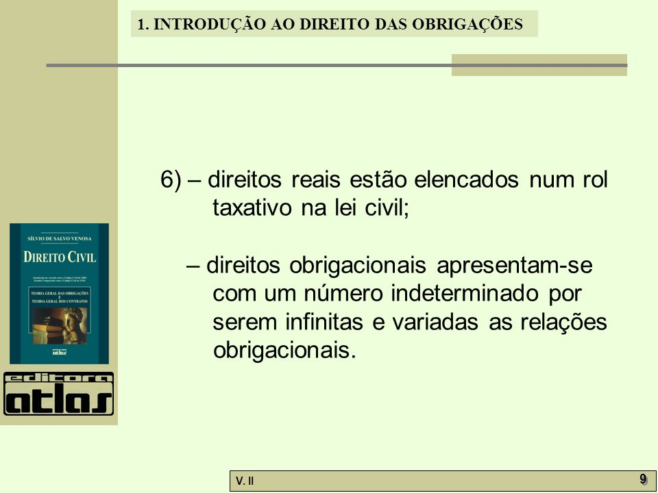 6) – direitos reais estão elencados num rol taxativo na lei civil;