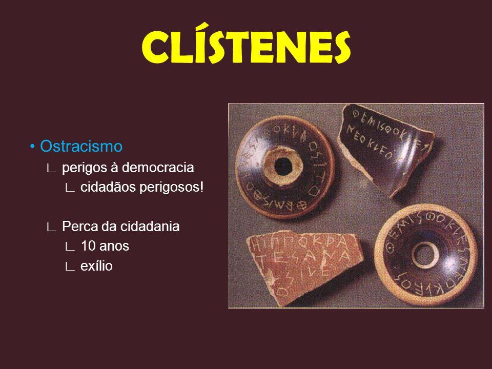 CLÍSTENES • Ostracismo ∟ perigos à democracia ∟ cidadãos perigosos!