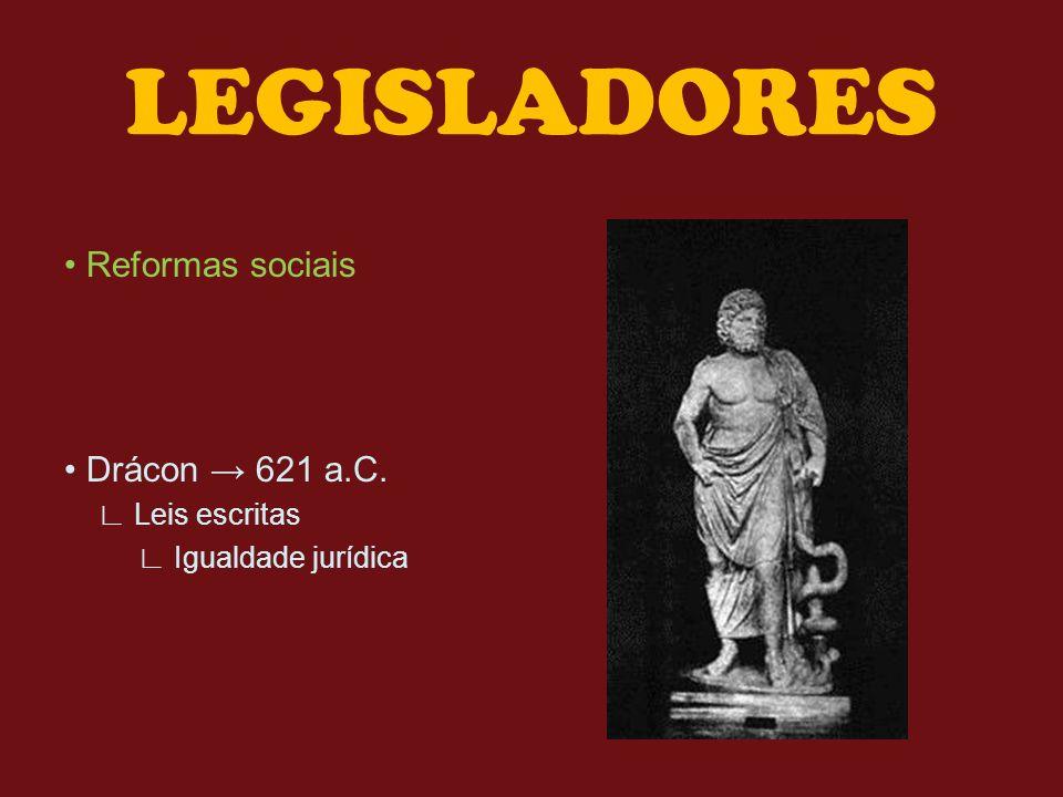 LEGISLADORES • Reformas sociais • Drácon → 621 a.C. ∟ Leis escritas