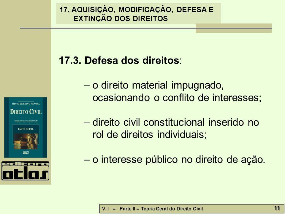 17.3. Defesa dos direitos: – o direito material impugnado, ocasionando o conflito de interesses;