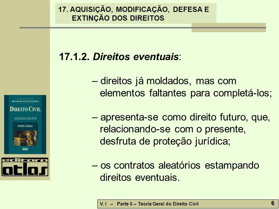 17.1.2. Direitos eventuais: – direitos já moldados, mas com elementos faltantes para completá-los;