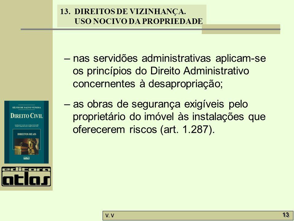 – nas servidões administrativas aplicam-se os princípios do Direito Administrativo concernentes à desapropriação;