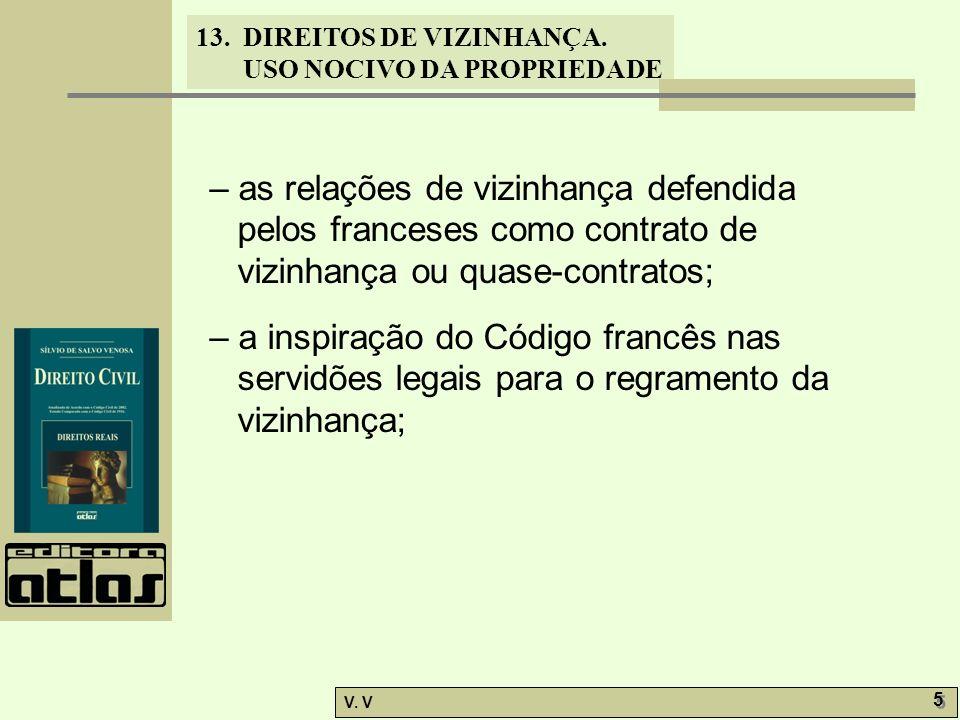 – as relações de vizinhança defendida pelos franceses como contrato de vizinhança ou quase-contratos;