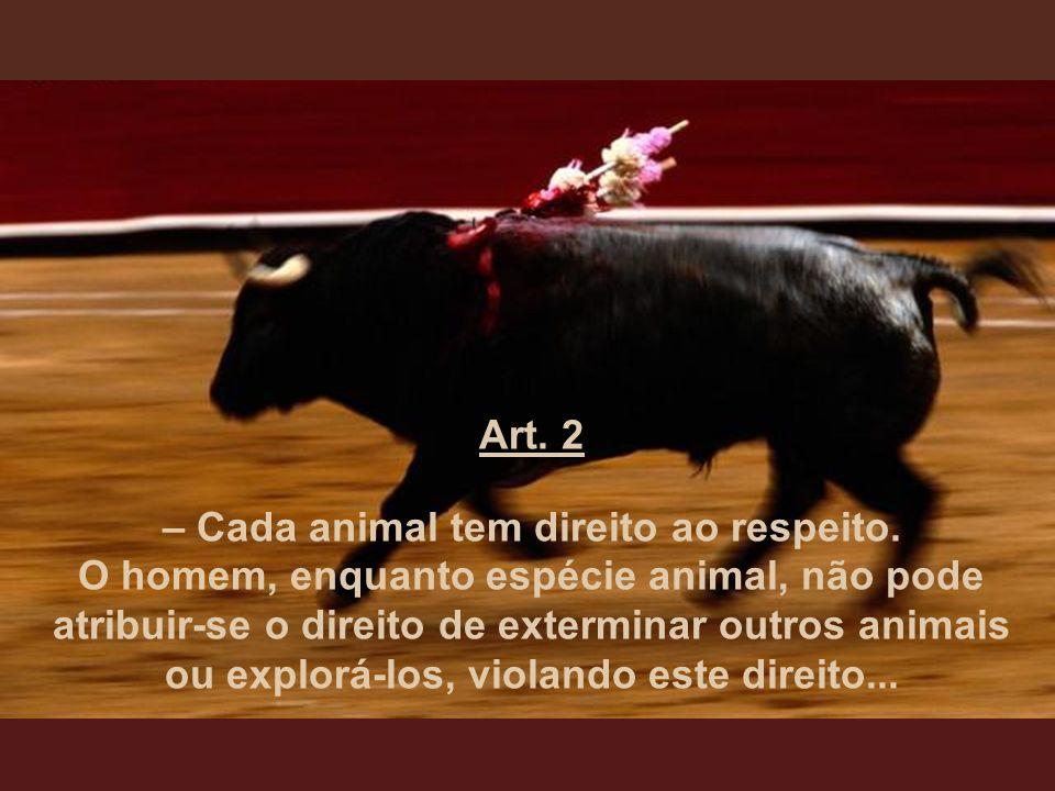 – Cada animal tem direito ao respeito.