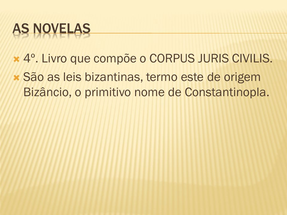 As novelas 4º. Livro que compõe o CORPUS JURIS CIVILIS.