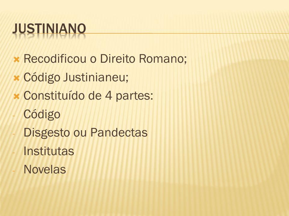 Justiniano Recodificou o Direito Romano; Código Justinianeu;