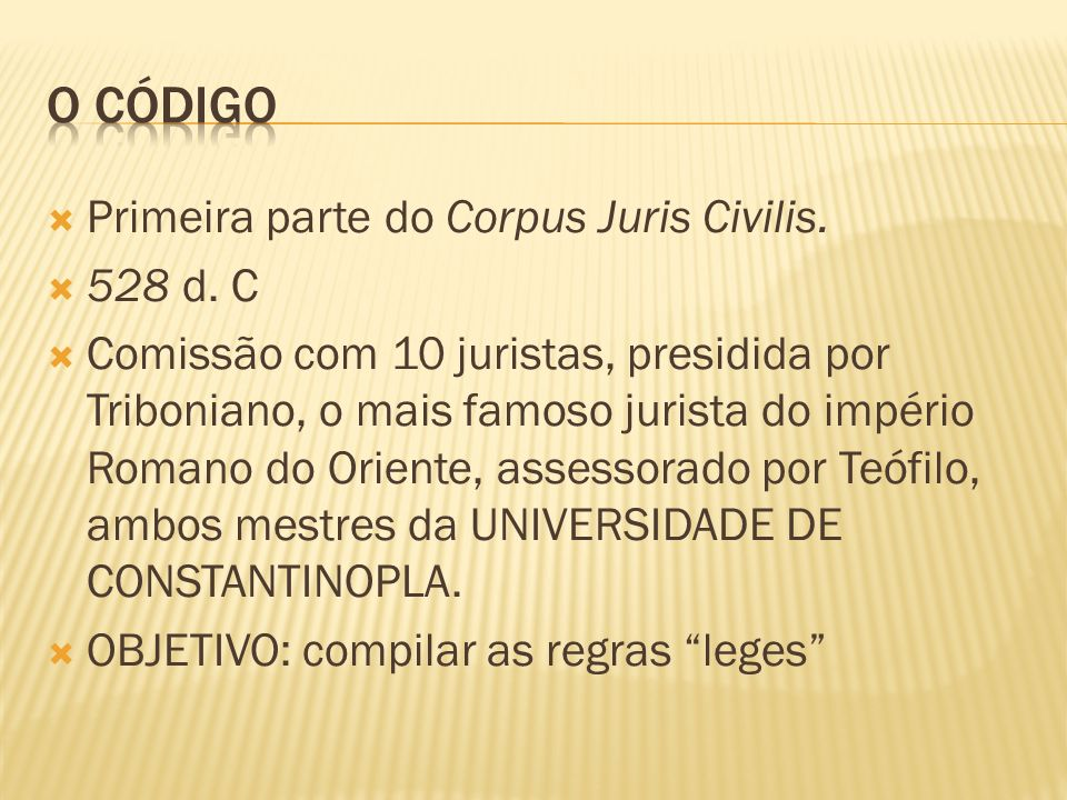O Código Primeira parte do Corpus Juris Civilis. 528 d. C