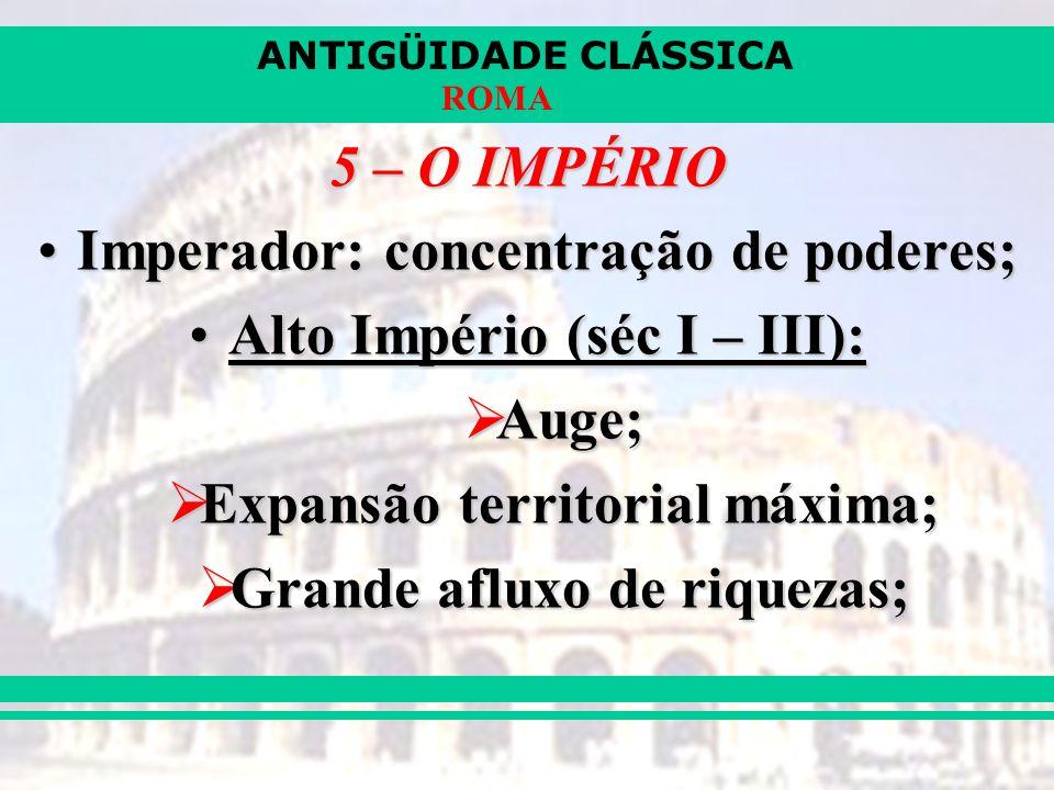 Imperador: concentração de poderes; Alto Império (séc I – III): Auge;