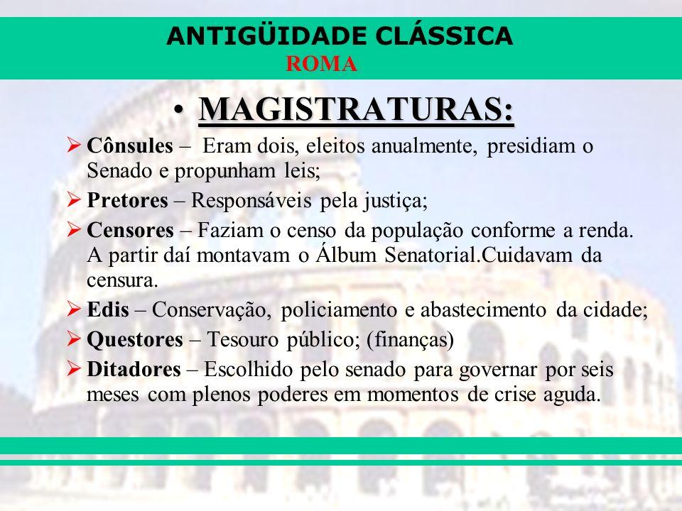 MAGISTRATURAS: Cônsules – Eram dois, eleitos anualmente, presidiam o Senado e propunham leis; Pretores – Responsáveis pela justiça;