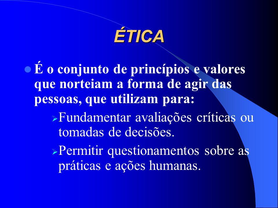 ÉTICA É o conjunto de princípios e valores que norteiam a forma de agir das pessoas, que utilizam para: