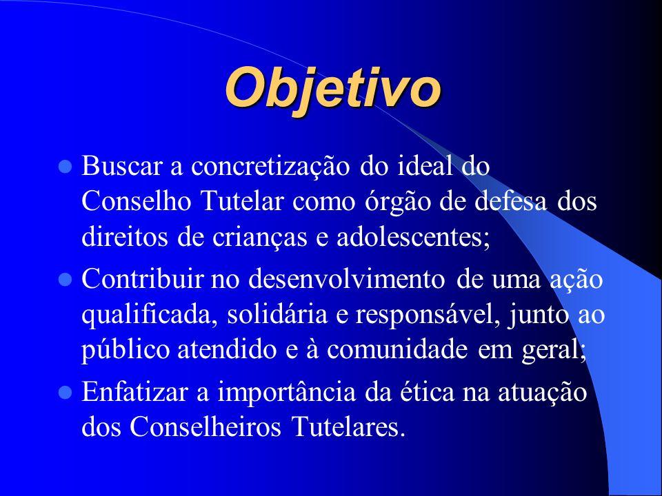 Objetivo Buscar a concretização do ideal do Conselho Tutelar como órgão de defesa dos direitos de crianças e adolescentes;