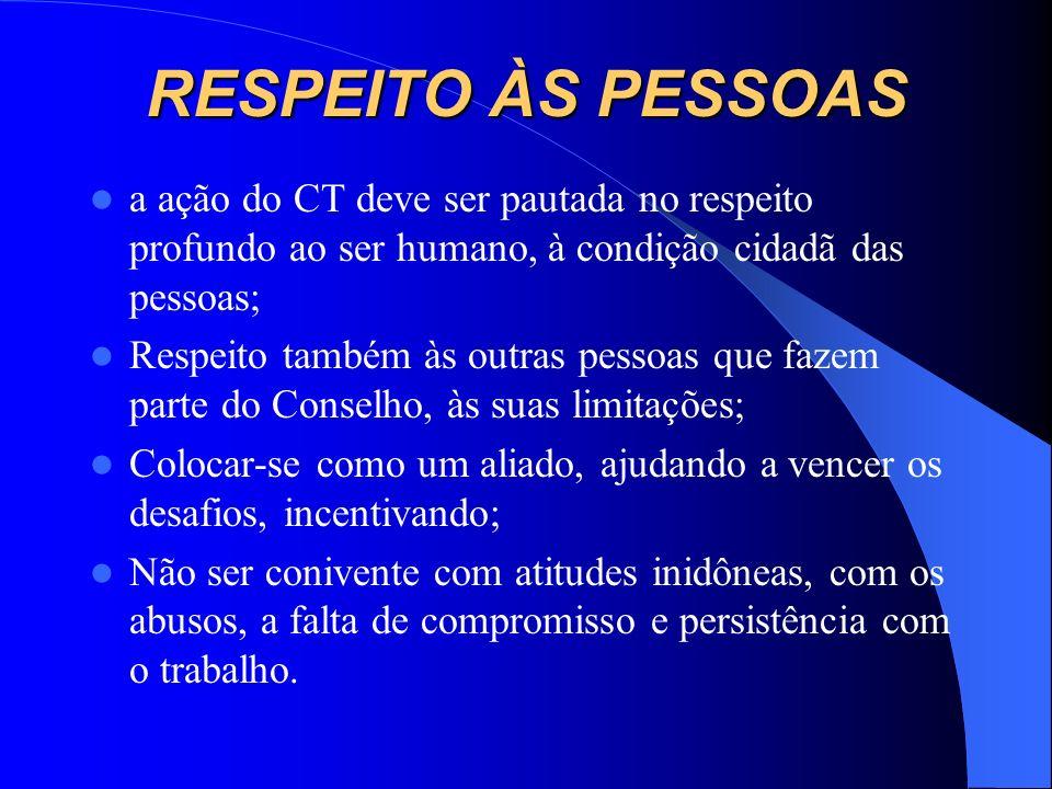 RESPEITO ÀS PESSOAS a ação do CT deve ser pautada no respeito profundo ao ser humano, à condição cidadã das pessoas;