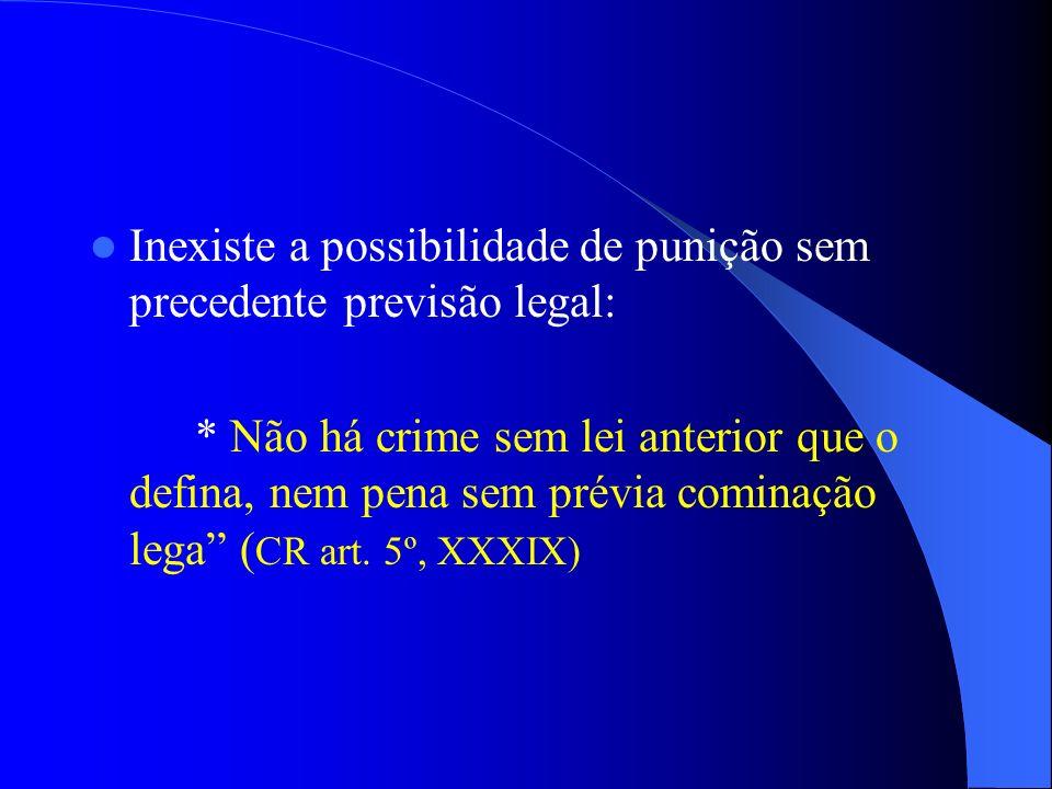 Inexiste a possibilidade de punição sem precedente previsão legal: