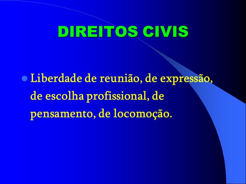 DIREITOS CIVIS Liberdade de reunião, de expressão, de escolha profissional, de pensamento, de locomoção.