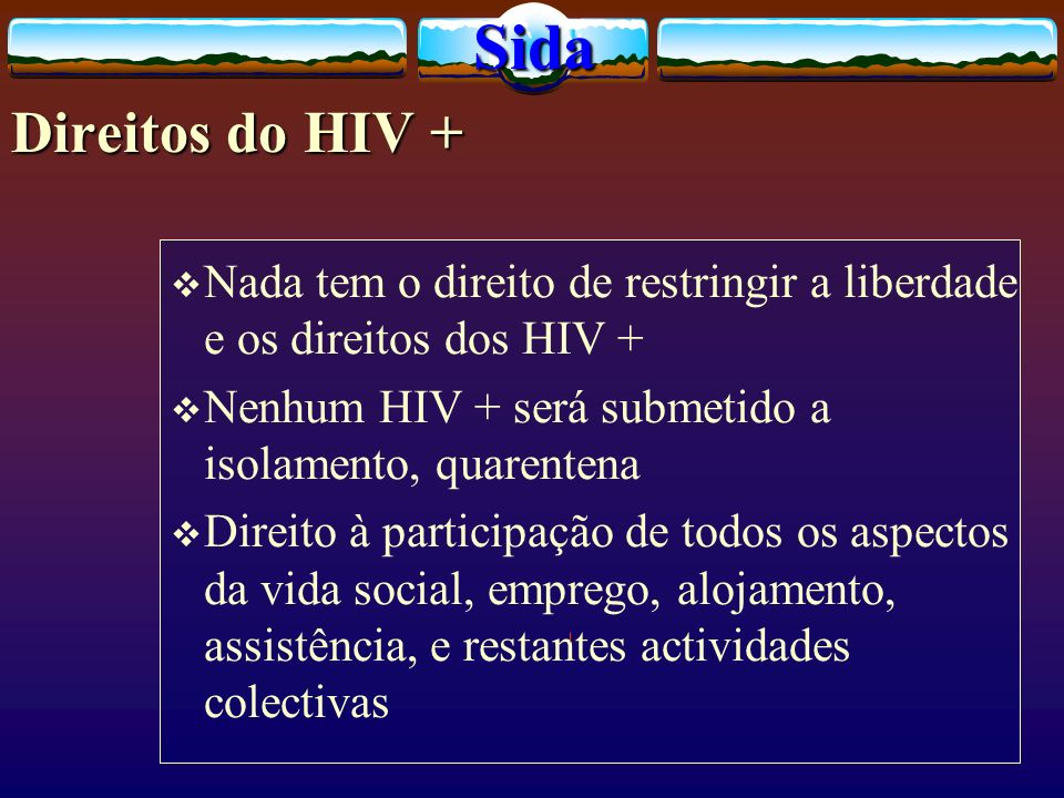 Sida Direitos do HIV + Nada tem o direito de restringir a liberdade e os direitos dos HIV + Nenhum HIV + será submetido a isolamento, quarentena.