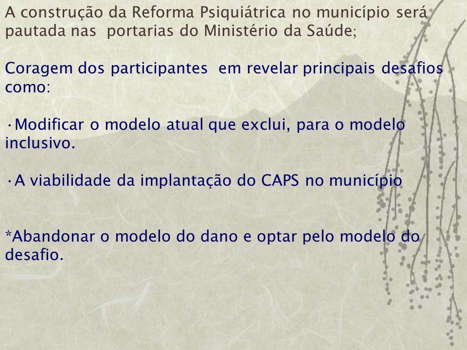 A construção da Reforma Psiquiátrica no município será pautada nas portarias do Ministério da Saúde;