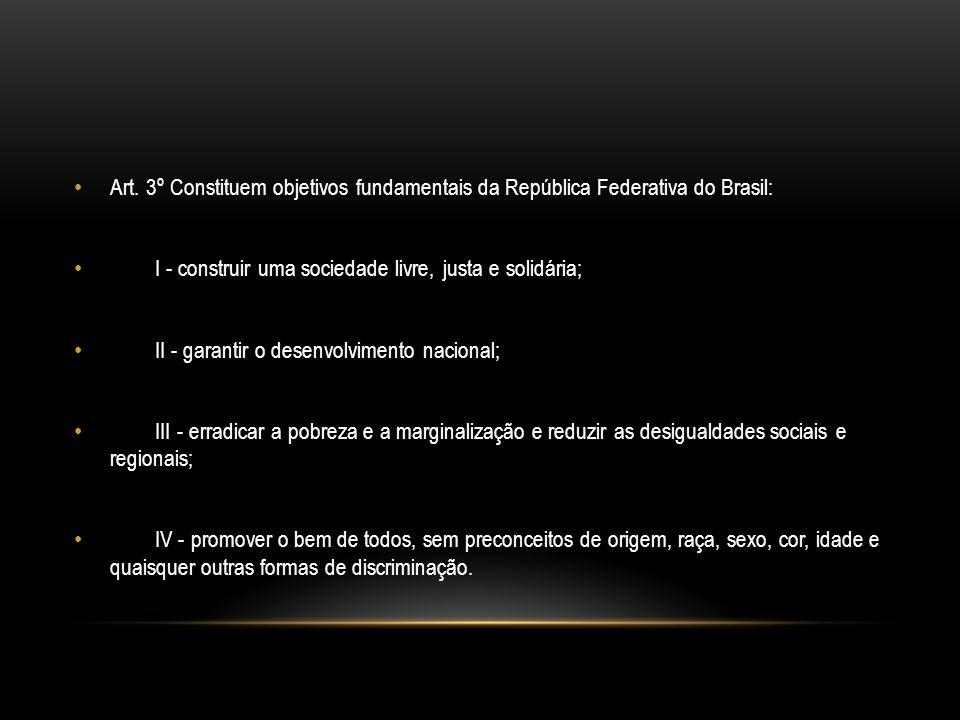 Art. 3º Constituem objetivos fundamentais da República Federativa do Brasil: