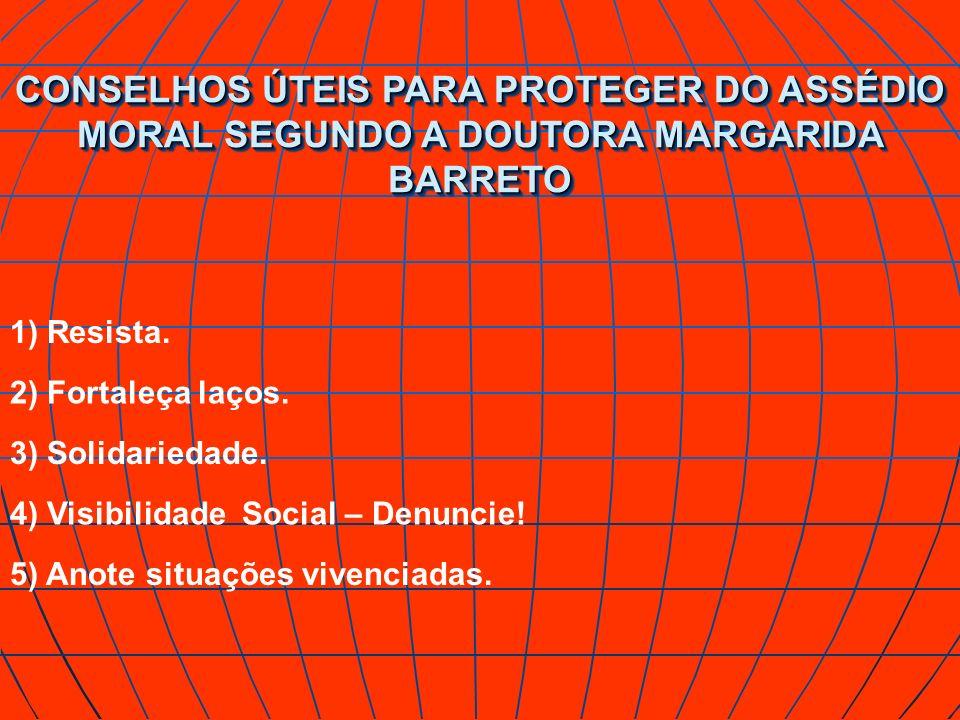 CONSELHOS ÚTEIS PARA PROTEGER DO ASSÉDIO MORAL SEGUNDO A DOUTORA MARGARIDA BARRETO