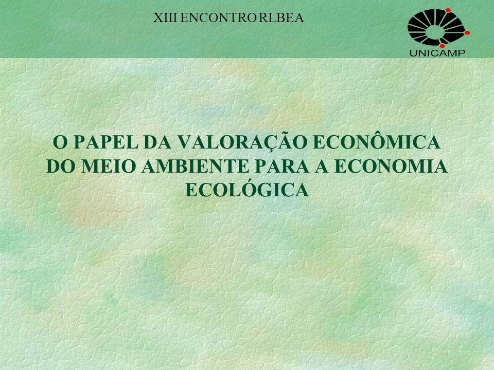 XIII ENCONTRO RLBEA O PAPEL DA VALORAÇÃO ECONÔMICA DO MEIO AMBIENTE PARA A ECONOMIA ECOLÓGICA