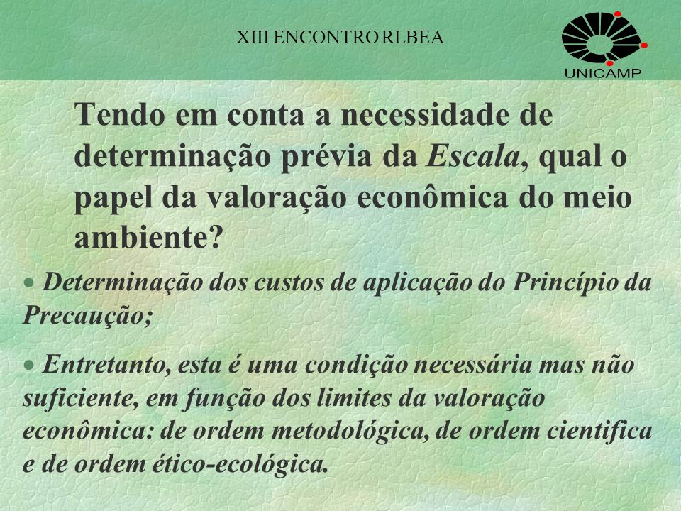 XIII ENCONTRO RLBEA Tendo em conta a necessidade de determinação prévia da Escala, qual o papel da valoração econômica do meio ambiente