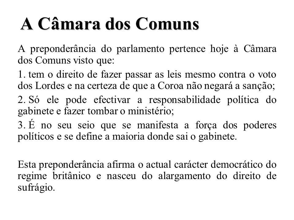 A Câmara dos Comuns A preponderância do parlamento pertence hoje à Câmara dos Comuns visto que: